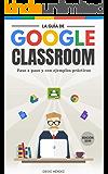 La guía de Google Classroom: Conoce la plataforma de Google para educación desde cero y con ejemplos prácticos. |Edición…