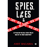 Spies, Lies & Red Tape : A Spy-Military-Political Fiction Thriller based on the Indian Subcontinent: A Spy-Military…
