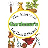 The Allotment Gardener's Log Book & Planner: Organiser for Beginners Gardeners Including Yearly Calendar, Month By Month…