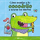 Cómo enseñar a tu cocodrilo a lavarse los dientes (Castellano - A Partir De 0 Años - Proyecto De 0 A 3 Años - Libros Para Des