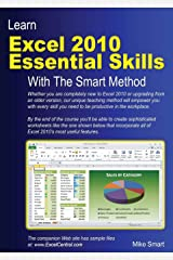 Learn Excel 2010 Essential Skills with The Smart Method: Courseware tutorial for self-instruction to beginner and intermediate level Paperback