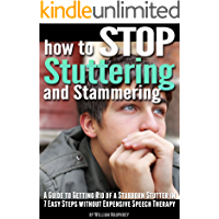How to Stop Stuttering and Stammering: A Guide to Getting Rid of a Stubborn Stutter in 7 Easy Steps without Expensive…