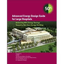 Advanced Energy Design Guide for Large Hospitals: Achieving 50% Energy Savings Toward a Net Zero Energy Building