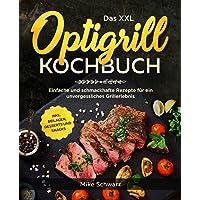 Das XXL Optigrill Kochbuch: Einfache und schmackhafte Rezepte für ein unvergessliches Grillerlebnis inkl. Beilagen…