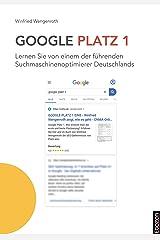 Google Platz 1: Lernen Sie von einem der führenden Suchmaschinenoptimierer Deutschlands Kindle Ausgabe