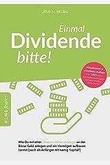 Einmal Dividende bitte!: Wie Du mit einer cleveren Aktienstrategie an der Börse Geld anlegen und ein Vermögen aufbauen kannst (auch als Anfänger mit wenig Kapital!) Kindle Ausgabe