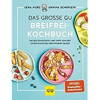 Das große GU Breifrei-Kochbuch: Die besten Rezepte und Tipps von den Expertinnen des breifreibaby-Blogs (GU…