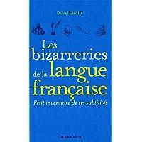 Les Bizarreries de la langue française: Petit inventaire de ses subtilités