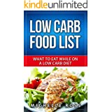 Low Carb Food List: What to Eat While on a Low Carb Diet (Low Carb Diet: A List of Low Carb Foods to Help you Lose Weight Fas