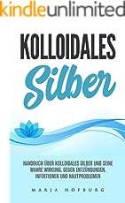 Kolloidales Silber Handbuch über Kolloidales Silber und seine wahre Wirkung.: Gegen Entzündungen, Infektionen und Hautproblemen