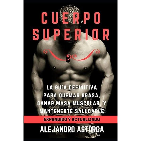 Cuerpo Superior: La guía definitiva para quemar grasa, ganar ...