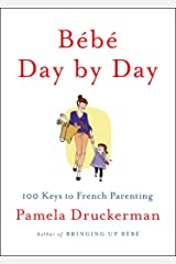 Bébé Day by Day: 100 Keys to French Parenting Hardcover