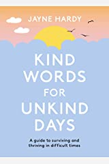 Kind Words for Unkind Days: A guide to surviving and thriving in difficult times Kindle Edition