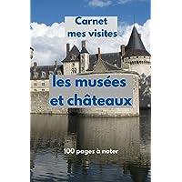 Carnet mes visites les musées et châteaux: 100 pages à noter