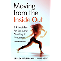 Moving from the Inside Out: 7 Principles for Ease and Mastery in Movement--A Feldenkrais Approach (English Edition)