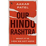 Our Hindu Rashtra: What It Is. How We Got Here: What It Is and How We Got Here
