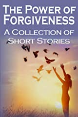 The Power of Forgiveness: A Collection of Short Stories Kindle Edition