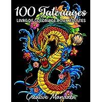 100 Tatouages - Livre de Coloriage pour Adultes: 100 pages à colorier avec de beaux tatouages (crânes, femmes, dragons…