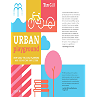 Urban Playground: How Child-Friendly Planning and Design Can Save Cities (English Edition)