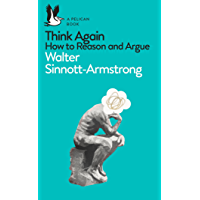 Think Again: How to Reason and Argue (Pelican Books)