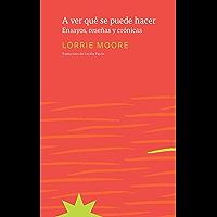 A ver qué se puede hacer: Ensayos, reseñas y crónicas (Spanish Edition)