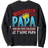 Le Meilleur Papa Mon Roi Pour Toujours Je T'aime Papa Sweatshirt