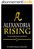 Alexandria Rising: An Action and Adventure Suspense Thriller - Book 1 of The Alexandria Rising Chronicles (English Edition)