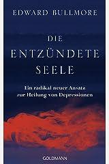 Die entzündete Seele: Ein radikal neuer Ansatz zur Heilung von Depressionen (German Edition) Kindle Edition