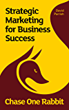 Chase One Rabbit: Strategic Marketing for Business Success: 63 Tips, Techniques and Tales for Creative Entrepreneurs…