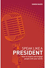 Speak Like a President: How to Inspire and Engage People with Your Words Kindle Edition