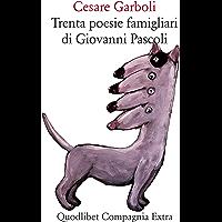 Trenta poesie famigliari di Giovanni Pascoli (Compagnia Extra)