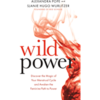 Wild Power: Discover the Magic of Your Menstrual Cycle and Awaken the Feminine Path to Power (English Edition)