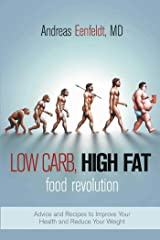 Low Carb, High Fat Food Revolution: Advice and Recipes to Improve Your Health and Reduce Your Weight Paperback