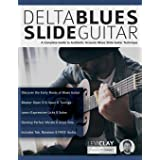 Delta Blues Slide Guitar: A Complete Guide to Authentic Acoustic Blues Slide Guitar: Creative Concepts to Master the Language