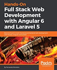 Hands-On Full Stack Web Development with Angular 6 and Laravel 5: Become fluent in both frontend and backend web development with Docker, Angular and Laravel