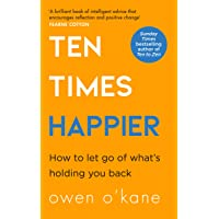 Ten Times Happier : How to Let Go of What's Holding You Back