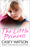 The Little Princess: The shocking true story of a little girl imprisoned in her own home (English Edition)
