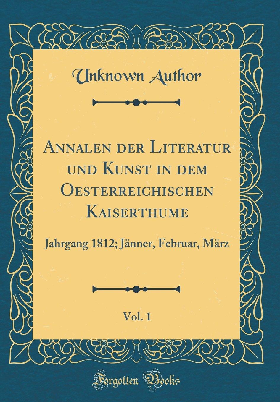 Annalen der Literatur und Kunst in dem Oesterreichischen Kaiserthume, Vol. 1: Jahrgang 1812; Jänner,