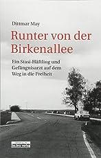 Runter von der Birkenallee: Ein Stasi-Häftling und Gefängnisarzt auf dem Weg in die Freiheit