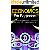 Economics: Explained Economics Guide Book For Basic Understanding of Economics, With Ideas You Have to Know (Basic…