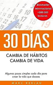 30 Días - Cambia de hábitos, cambia de vida: Algunos pasos simples cada día para crear la vida que deseas (Hábitos que cambia