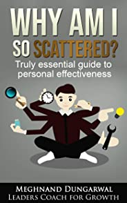 Why Am I so Scattered?: Truly Essential Guide to Personal Effectiveness