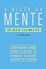 A dieta da mente: A surpreendente verdade sobre o glúten e os carboidratos - os assassinos silenciosos do seu cérebro (Portuguese Edition) Formato Kindle