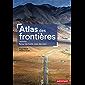 Atlas des frontières. Retour des fronts, essor des murs (Atlas Monde)