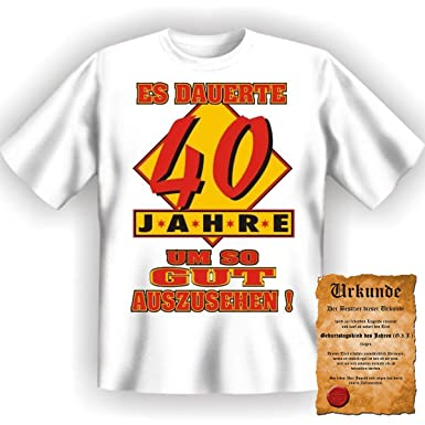 Shoppen Sie Witzige Geburtstag Sprüche Fun Tshirt! Es Dauerte 40 Jahre Um  So Gut Auszusehen!   T Shirt In Weiss Mit Gratis Urkunde! Auf  Amazon.de:T Shirts