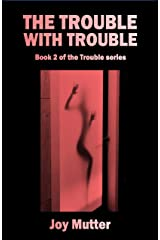 The Trouble With Trouble: Book 2 of The Trouble series Kindle Edition