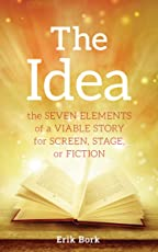 The Idea: The Seven Elements of a Viable Story for Screen, Stage or Fiction (English Edition)