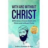 Sadhu Sundar Singh: With and Without Christ Book and Testimony (Sundar Singh Classics 1)