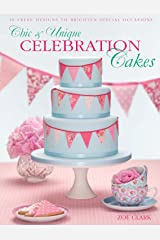 Chic & Unique Celebration Cakes Kindle Edition