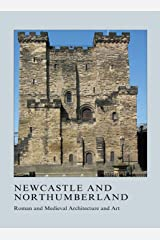 Newcastle and Northumberland: Roman and Medieval Architecture and Art (British Archaeological Association Conference Transactions) by Julian M. Luxford (28-Jun-2013) Hardcover Hardcover